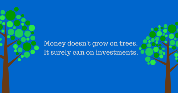 Money doesn't grow on trees. It surely